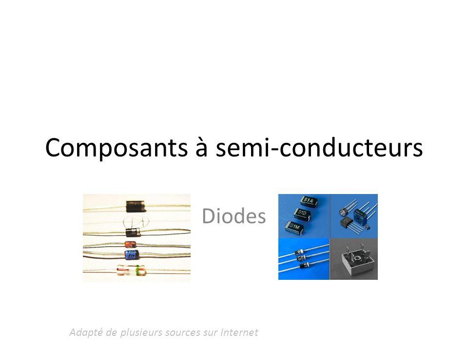 Composants à semi-conducteurs Diodes Adapté de plusieurs sources sur Internet
