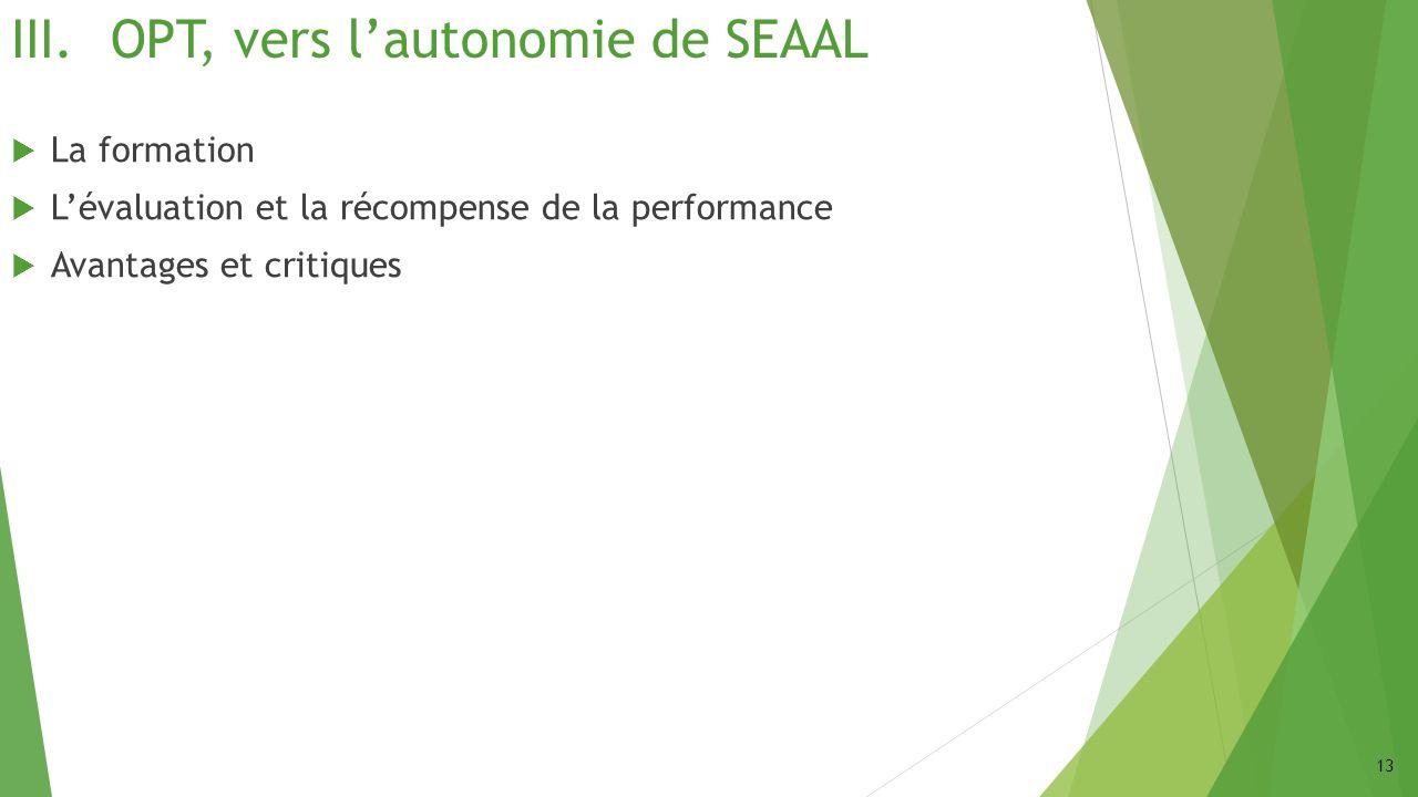 III.OPT, vers lautonomie de SEAAL La formation Lévaluation et la récompense de la performance Avantages et critiques 13