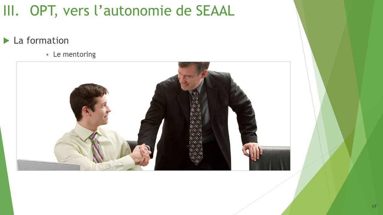 III.OPT, vers lautonomie de SEAAL La formation Le mentoring 17