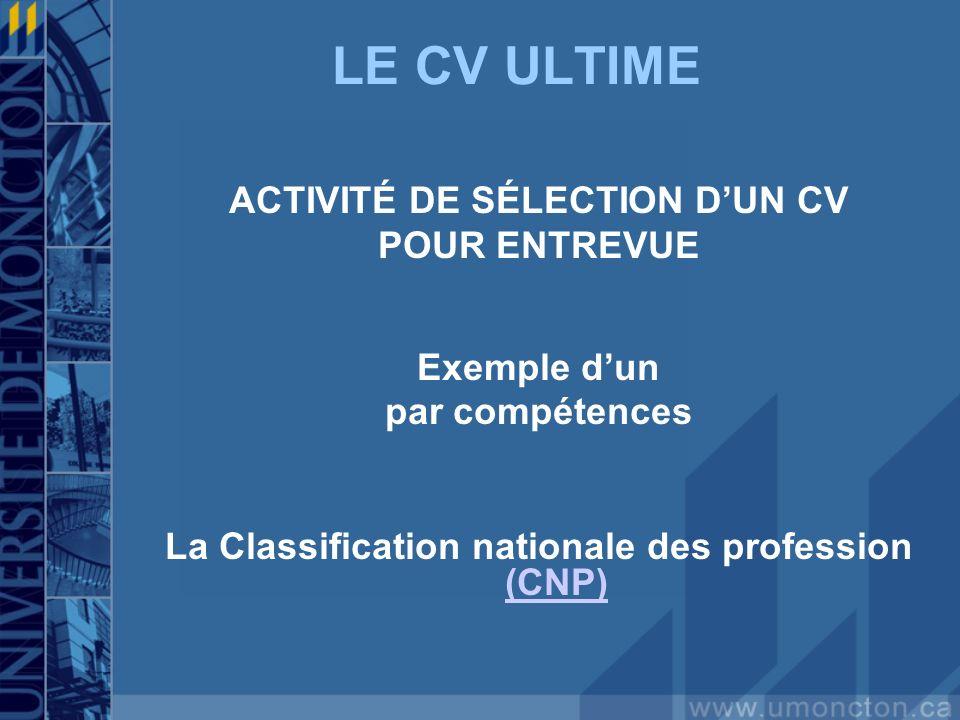 LE CV ULTIME ACTIVITÉ DE SÉLECTION DUN CV POUR ENTREVUE Exemple dun par compétences La Classification nationale des profession (CNP) (CNP)