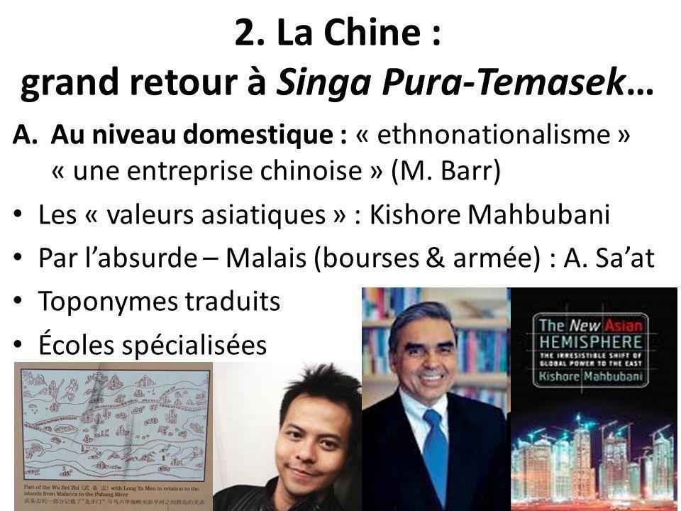 2. La Chine : grand retour à Singa Pura-Temasek… A.Au niveau domestique : « ethnonationalisme » « une entreprise chinoise » (M. Barr) Les « valeurs as