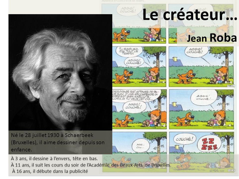 Le créateur… À 3 ans, il dessine à lenvers, tête en bas. À 11 ans, il suit les cours du soir de lAcadémie des Beaux-Arts de Bruxelles. À 16 ans, il dé