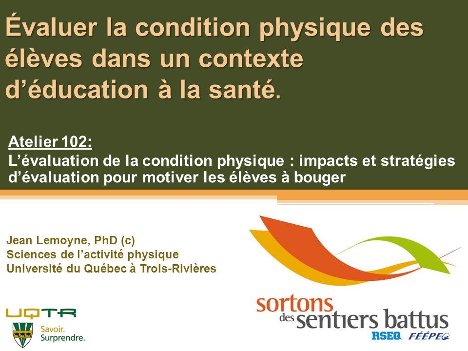 Objectifs de latelier Définir quelques termes clés en évaluation de la condition physique.