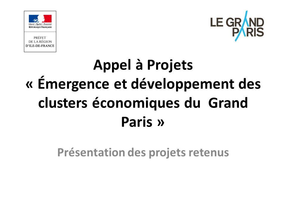 Appel à Projets « Émergence et développement des clusters économiques du Grand Paris » Présentation des projets retenus