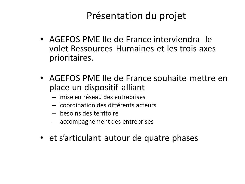 Présentation du projet Conférence de presse du 5 septembre 2012 AGEFOS PME Ile de France interviendra le volet Ressources Humaines et les trois axes p