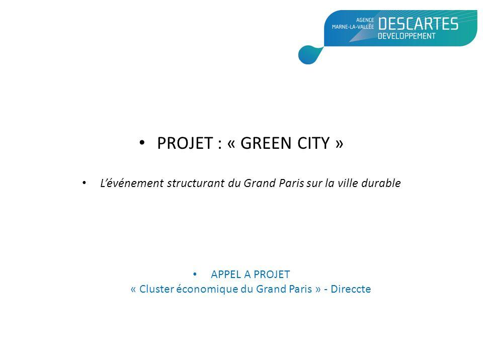 PROJET : « GREEN CITY » Lévénement structurant du Grand Paris sur la ville durable APPEL A PROJET « Cluster économique du Grand Paris » - Direccte