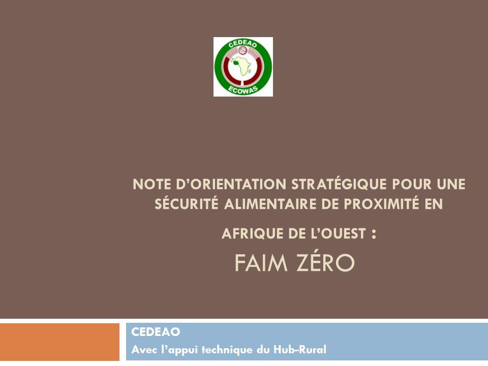 NOTE DORIENTATION STRATÉGIQUE POUR UNE SÉCURITÉ ALIMENTAIRE DE PROXIMITÉ EN AFRIQUE DE LOUEST : FAIM ZÉRO CEDEAO Avec lappui technique du Hub-Rural