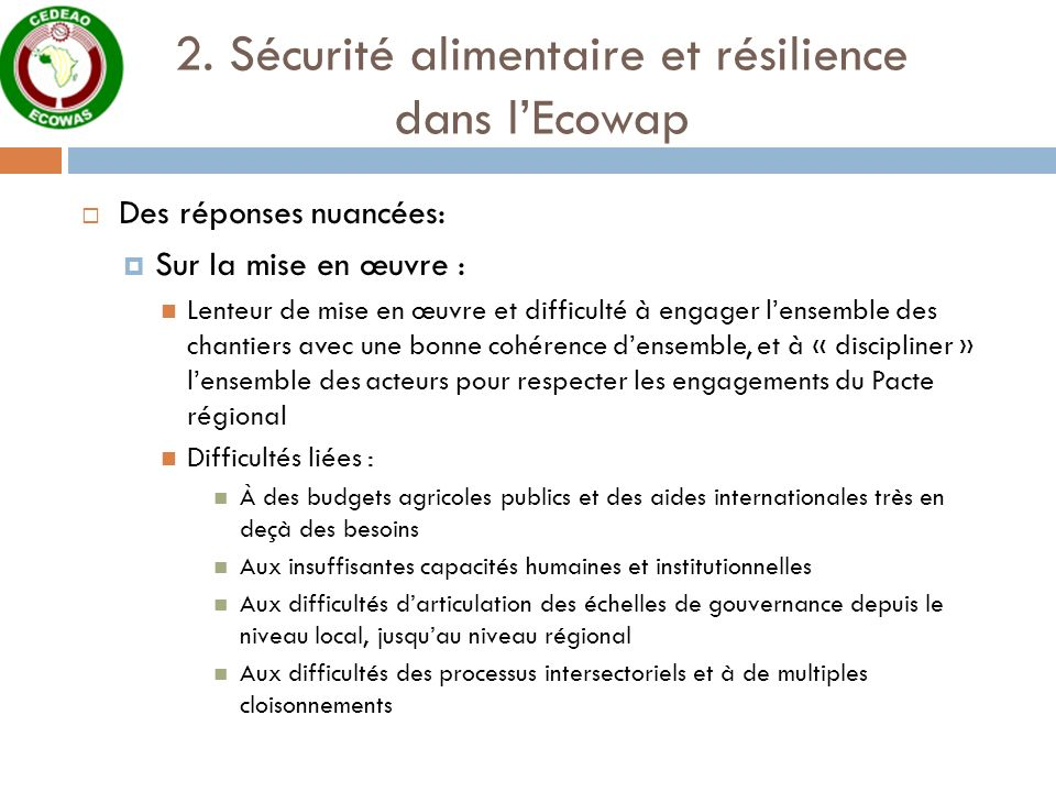 2. Sécurité alimentaire et résilience dans lEcowap Des réponses nuancées: Sur la mise en œuvre : Lenteur de mise en œuvre et difficulté à engager lens