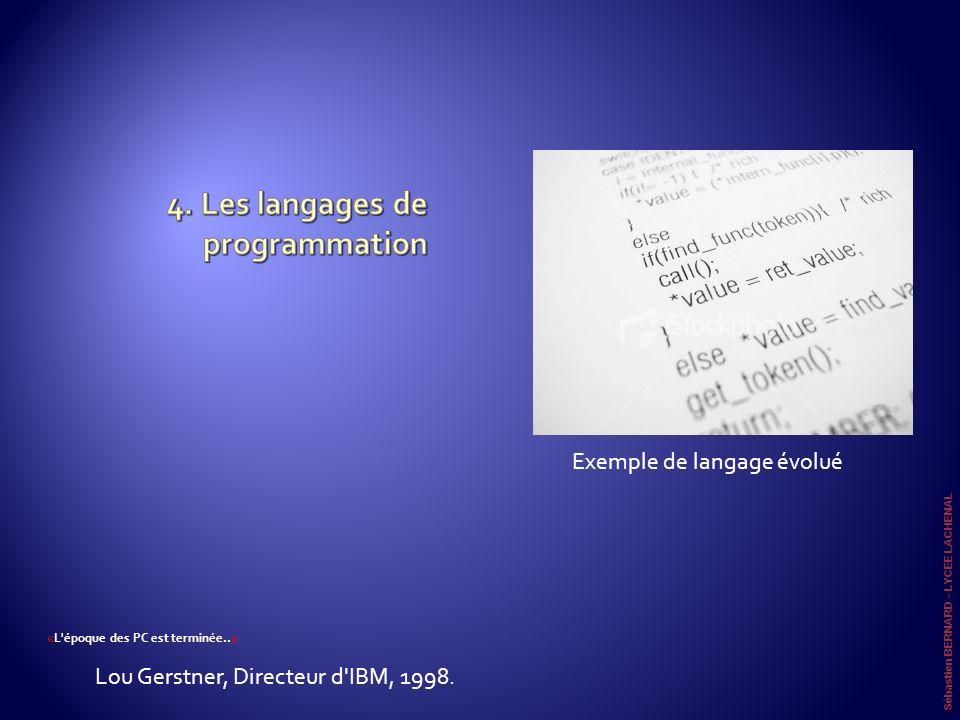 Exemple de langage évolué Sébastien BERNARD – LYCEE LACHENAL « L'époque des PC est terminée.. » Lou Gerstner, Directeur d'IBM, 1998.