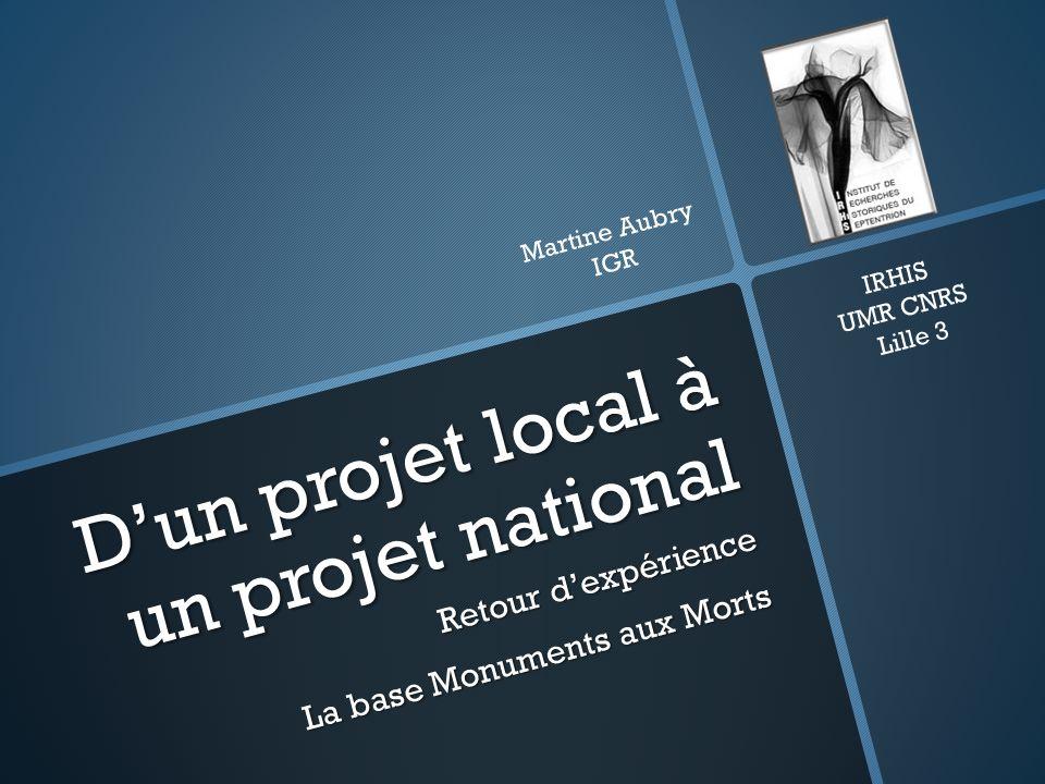 Dun projet local à un projet national Retour dexpérience La base Monuments aux Morts IRHIS UMR CNRS Lille 3 Martine Aubry IGR