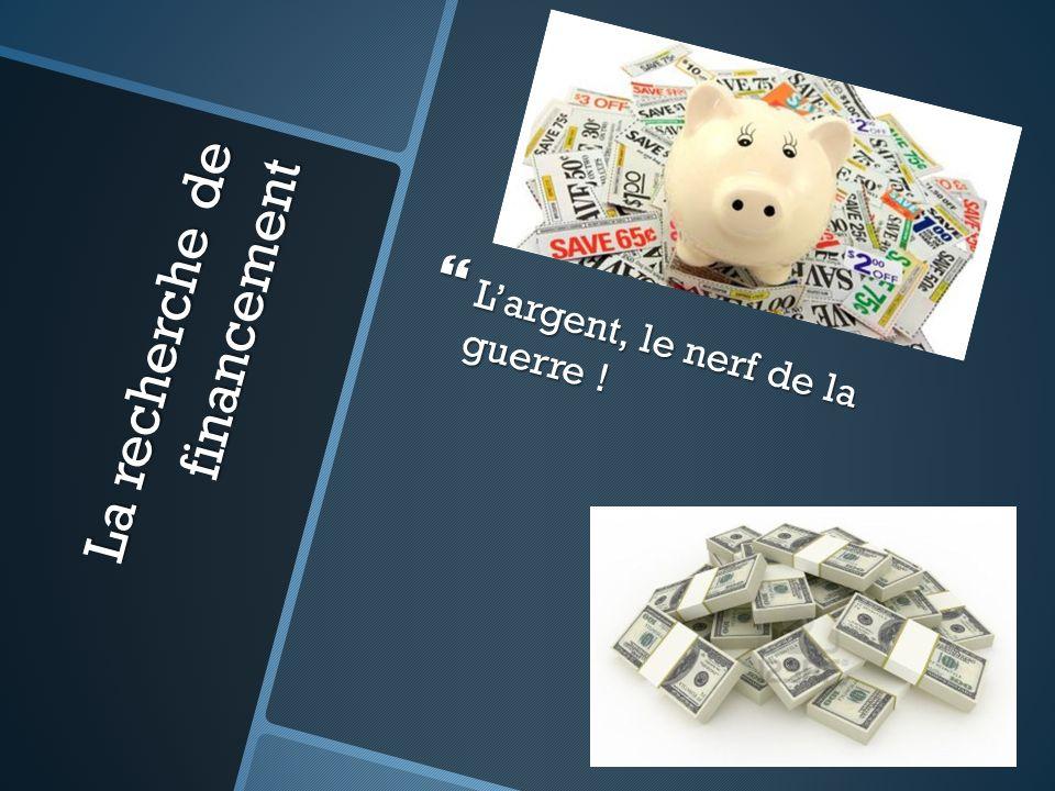 La recherche de financement Largent, le nerf de la guerre ! Largent, le nerf de la guerre !