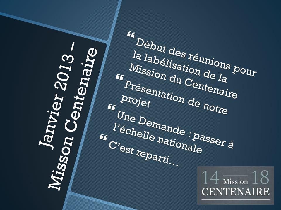 Janvier 2013 – Misson Centenaire Début des réunions pour la labélisation de la Mission du Centenaire Début des réunions pour la labélisation de la Mis