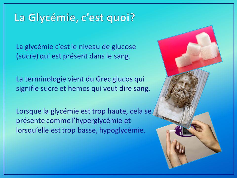 La glycémie cest le niveau de glucose (sucre) qui est présent dans le sang.