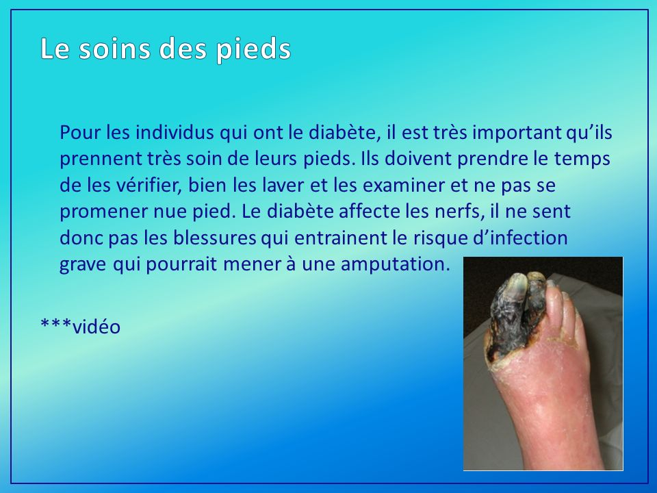 Pour les individus qui ont le diabète, il est très important quils prennent très soin de leurs pieds.