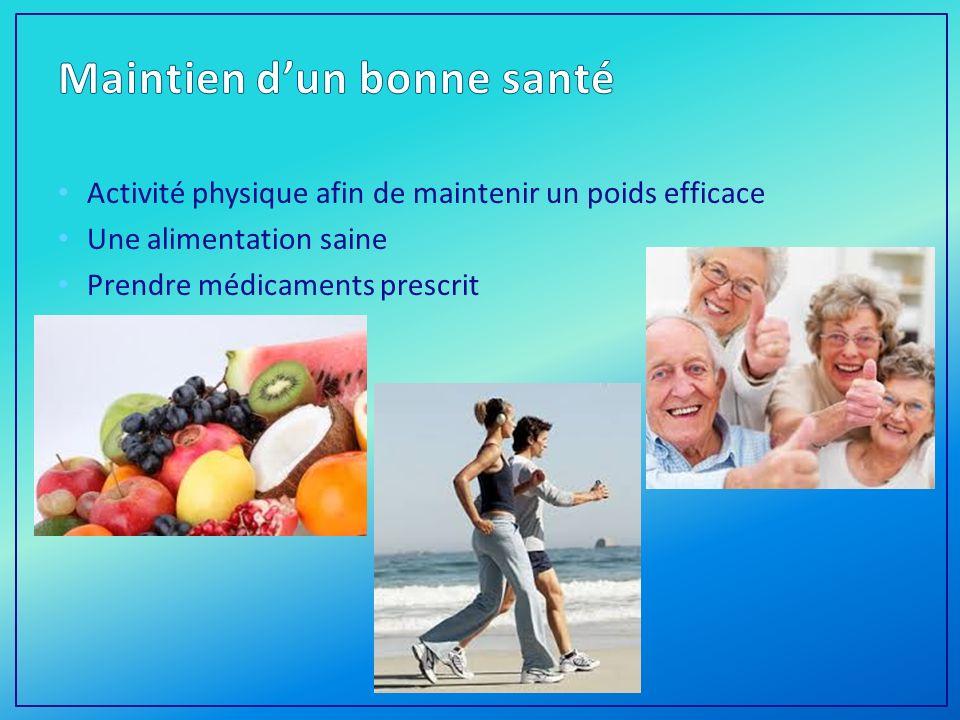 Activité physique afin de maintenir un poids efficace Une alimentation saine Prendre médicaments prescrit