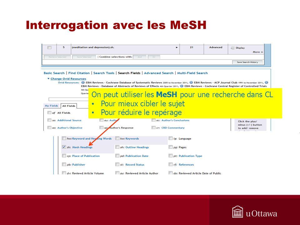 Interrogation avec les MeSH On peut utiliser les MeSH pour une recherche dans CL Pour mieux cibler le sujet Pour réduire le repérage