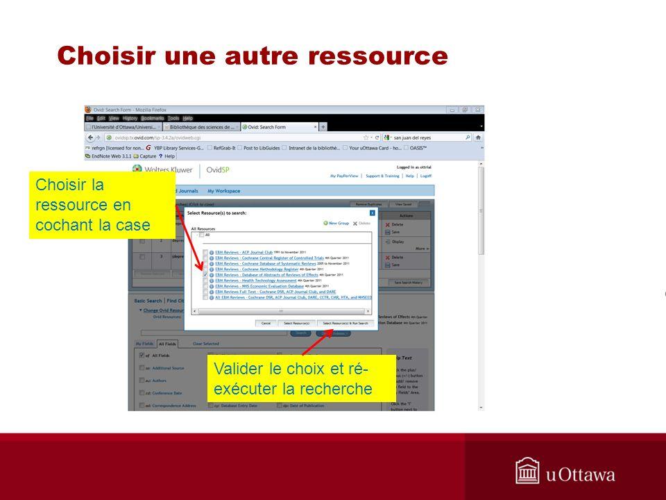Choisir une autre ressource Choisir la ressource en cochant la case Valider le choix et ré- exécuter la recherche