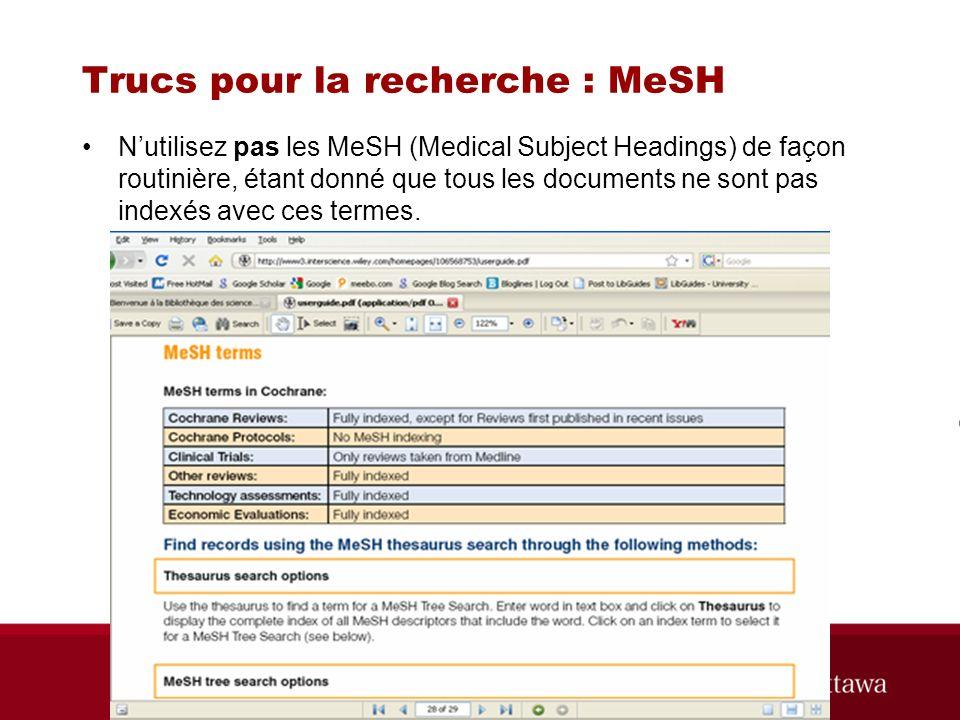 Trucs pour la recherche : MeSH Nutilisez pas les MeSH (Medical Subject Headings) de façon routinière, étant donné que tous les documents ne sont pas indexés avec ces termes.