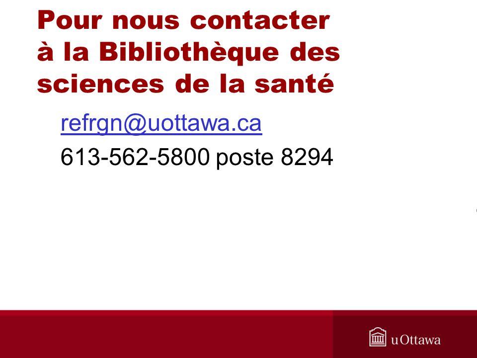 Pour nous contacter à la Bibliothèque des sciences de la santé refrgn@uottawa.ca 613-562-5800 poste 8294