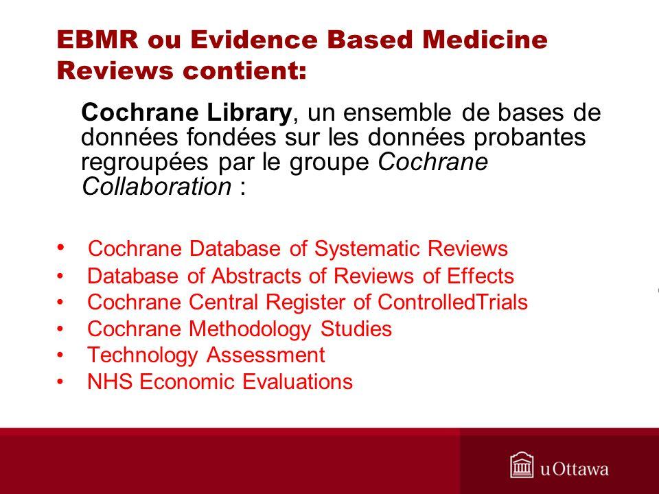 Aide sur les bases de données Ovid: EBMR (Evidence Based Medicine Reviews) - description des contenus http://www.ovid.com/site/catalog/DataBase/904.jsp