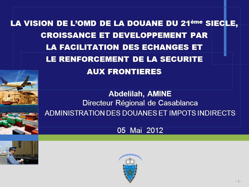 - 1 - Abdelilah, AMINE Directeur Régional de Casablanca ADMINISTRATION DES DOUANES ET IMPOTS INDIRECTS 05 Mai 2012 LA VISION DE LOMD DE LA DOUANE DU 2