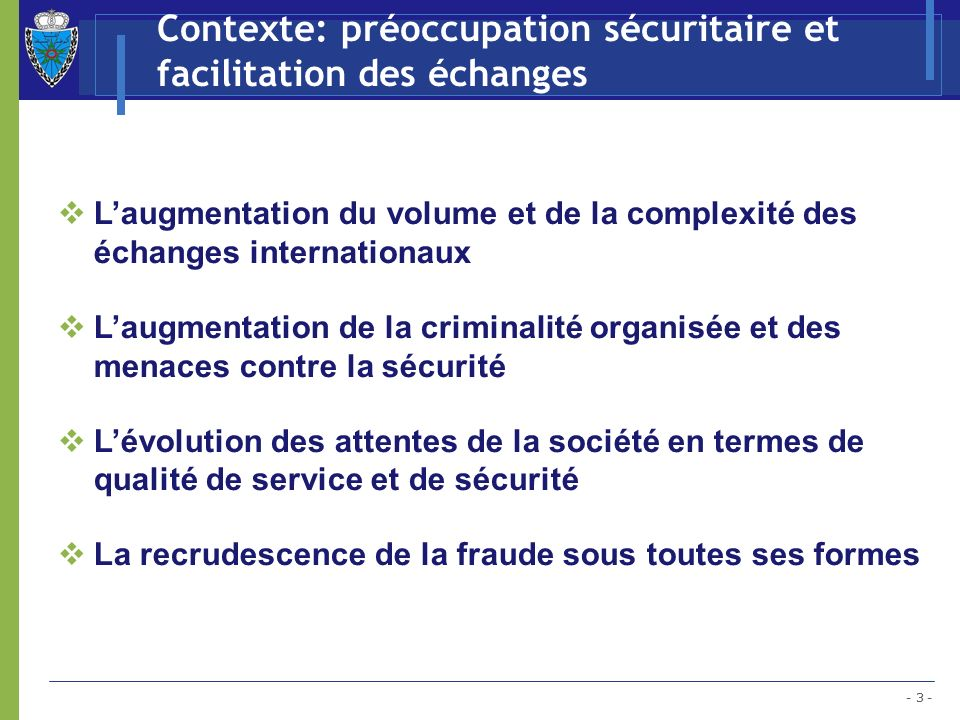 - 3 - Contexte: préoccupation sécuritaire et facilitation des échanges Laugmentation du volume et de la complexité des échanges internationaux Laugmen