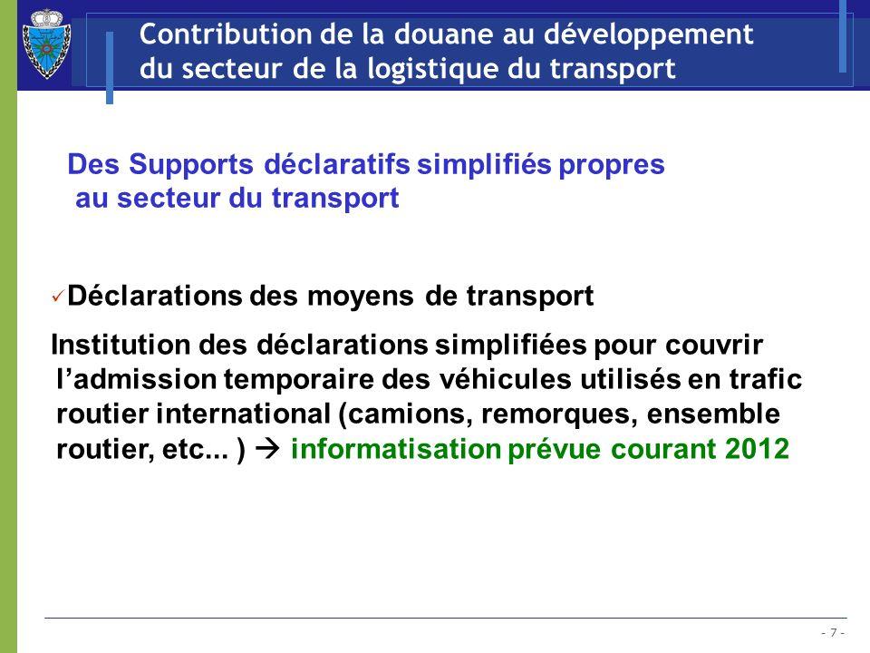 - 7 - Contribution de la douane au développement du secteur de la logistique du transport Des Supports déclaratifs simplifiés propres au secteur du tr