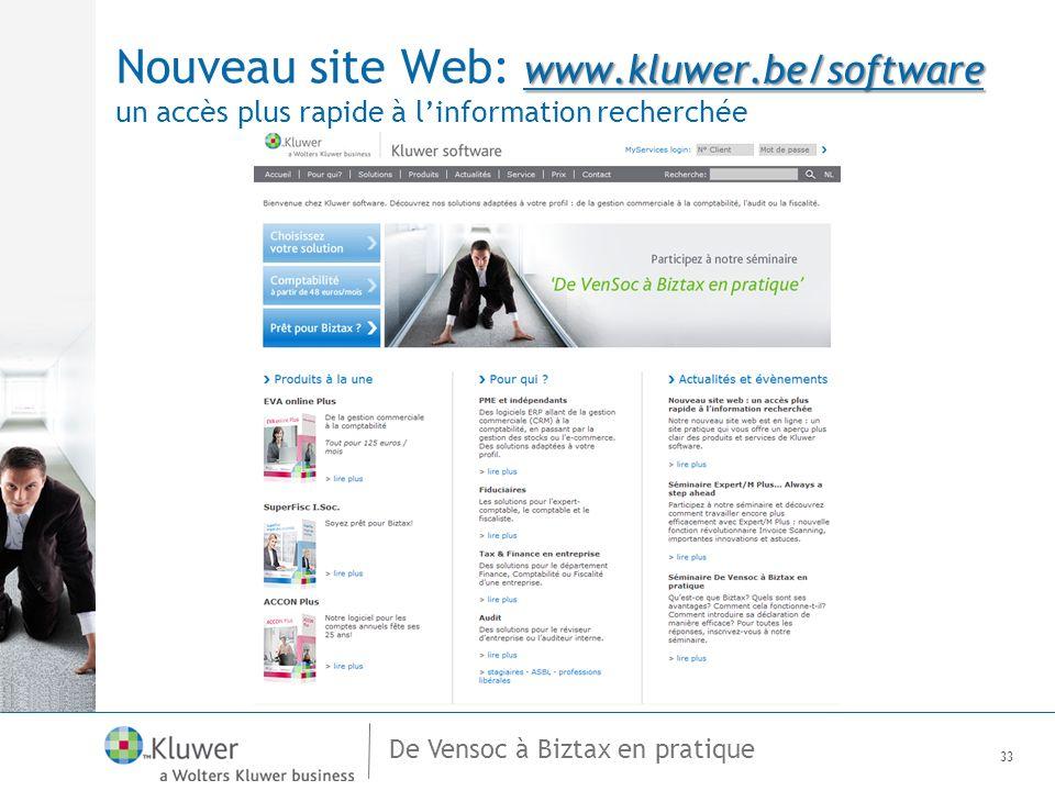 De Vensoc à Biztax en pratique www.kluwer.be/software Nouveau site Web: www.kluwer.be/software un accès plus rapide à linformation recherchée 33