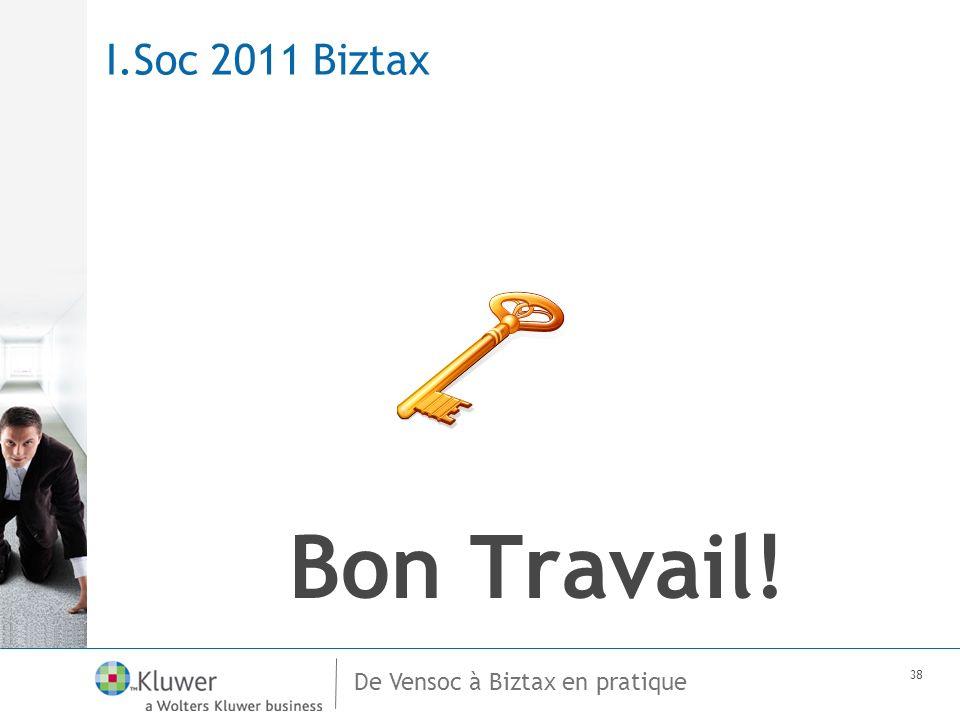 De Vensoc à Biztax en pratique 38 I.Soc 2011 Biztax Bon Travail!