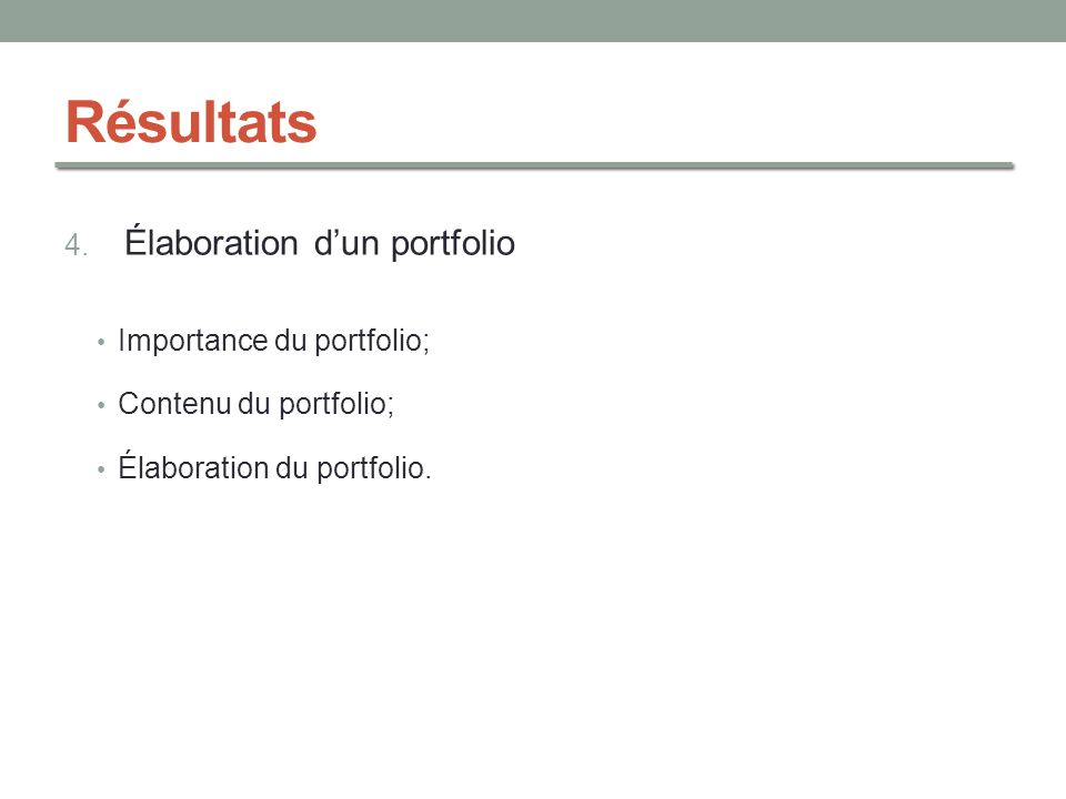 Résultats 4. Élaboration dun portfolio Importance du portfolio; Contenu du portfolio; Élaboration du portfolio.