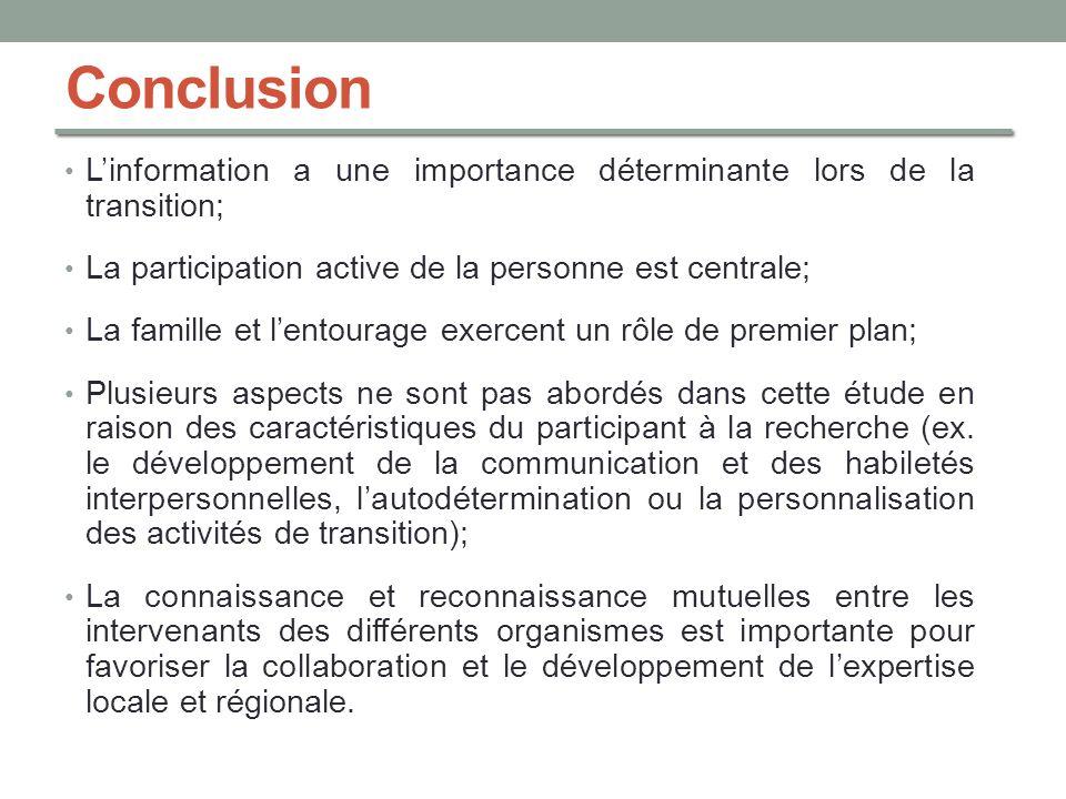 Conclusion Linformation a une importance déterminante lors de la transition; La participation active de la personne est centrale; La famille et lentou