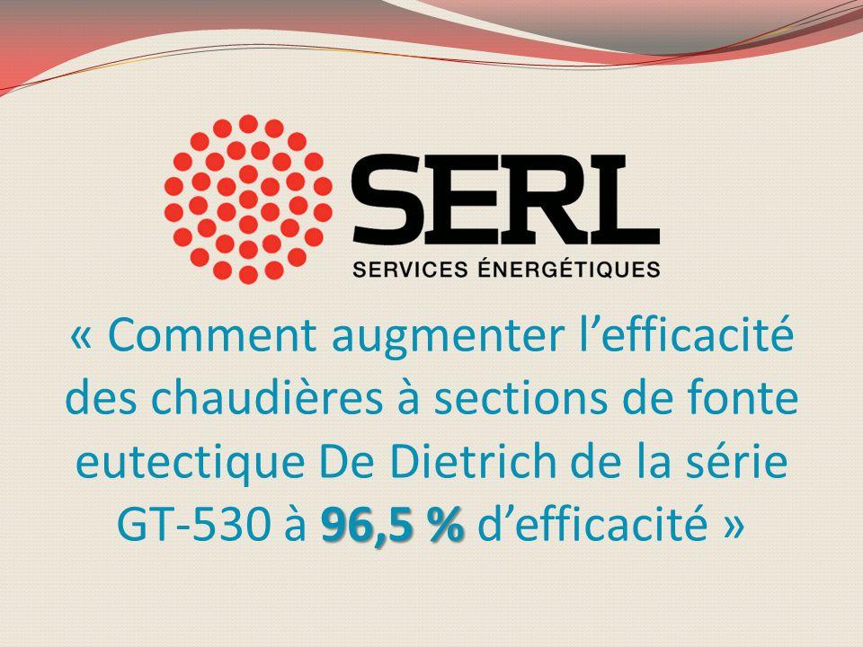 96,5 % « Comment augmenter lefficacité des chaudières à sections de fonte eutectique De Dietrich de la série GT-530 à 96,5 % defficacité »