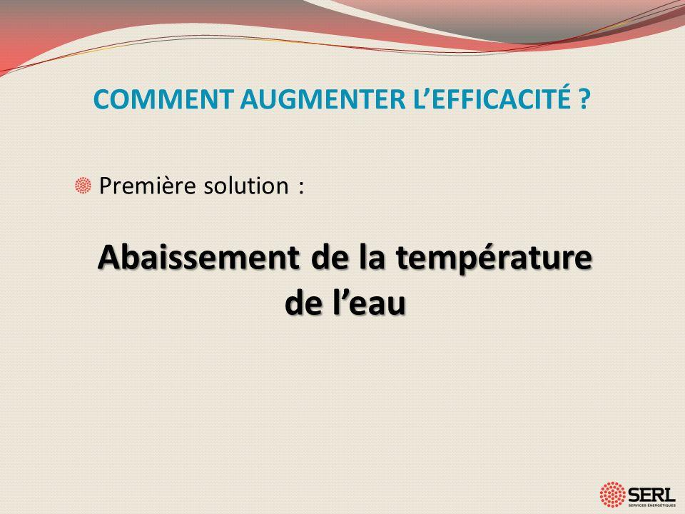 COMMENT AUGMENTER LEFFICACITÉ ? Première solution : Abaissement de la température de leau