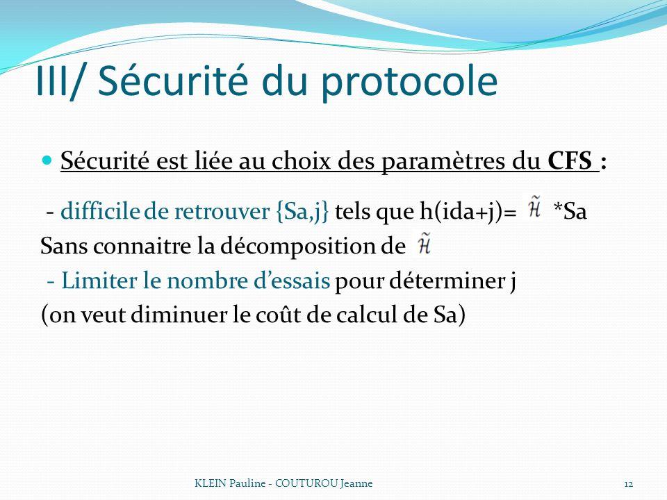 III/ Sécurité du protocole Sécurité est liée au choix des paramètres du CFS : - difficile de retrouver {Sa,j} tels que h(ida+j)= *Sa Sans connaitre la