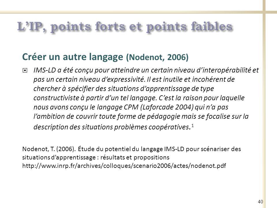 Créer un autre langage (Nodenot, 2006) IMS-LD a été conçu pour atteindre un certain niveau dinteropérabilité et pas un certain niveau dexpressivité.
