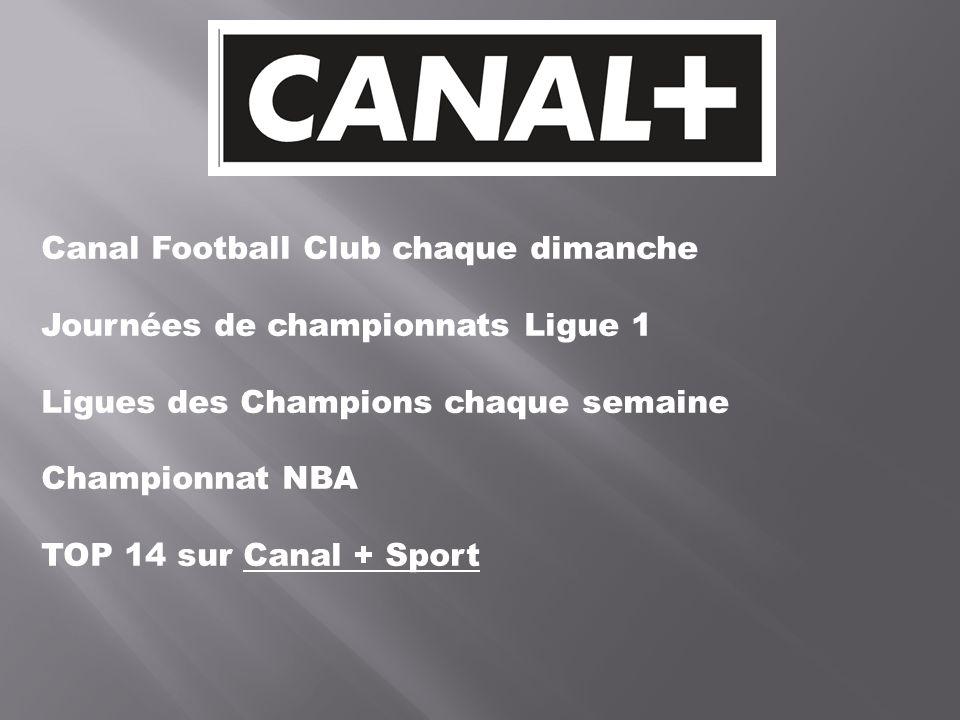 Canal Football Club chaque dimanche Journées de championnats Ligue 1 Ligues des Champions chaque semaine Championnat NBA TOP 14 sur Canal + Sport
