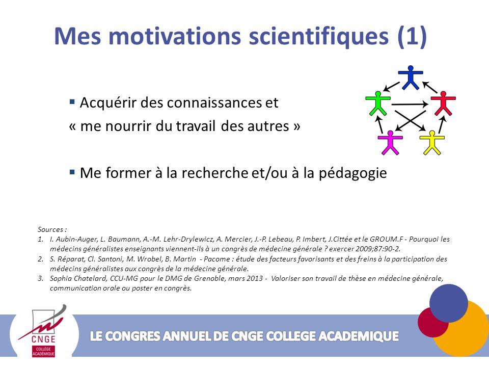 Mes motivations scientifiques (1) Acquérir des connaissances et « me nourrir du travail des autres » Me former à la recherche et/ou à la pédagogie Sources : 1.I.