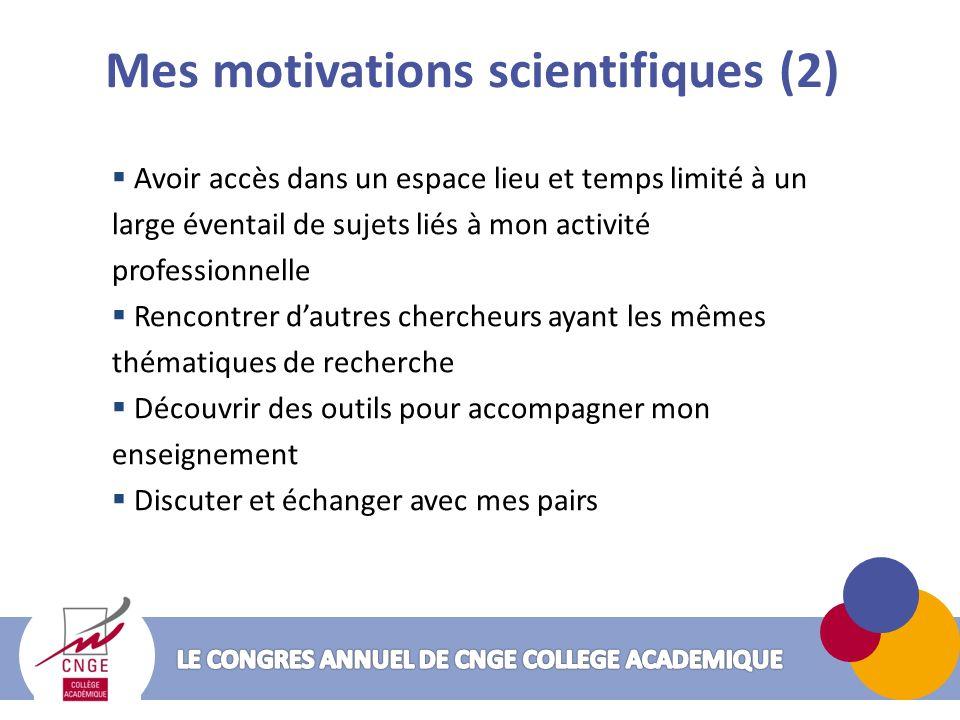 Mes motivations scientifiques (2) Avoir accès dans un espace lieu et temps limité à un large éventail de sujets liés à mon activité professionnelle Re