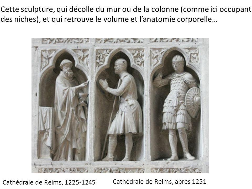 Cathédrale de Reims, après 1251 Cette sculpture, qui décolle du mur ou de la colonne (comme ici occupant des niches), et qui retrouve le volume et lan