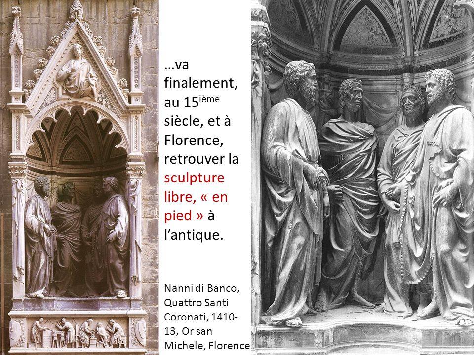 Nanni di Banco, Quattro Santi Coronati, 1410- 13, Or san Michele, Florence …va finalement, au 15 ième siècle, et à Florence, retrouver la sculpture libre, « en pied » à lantique.