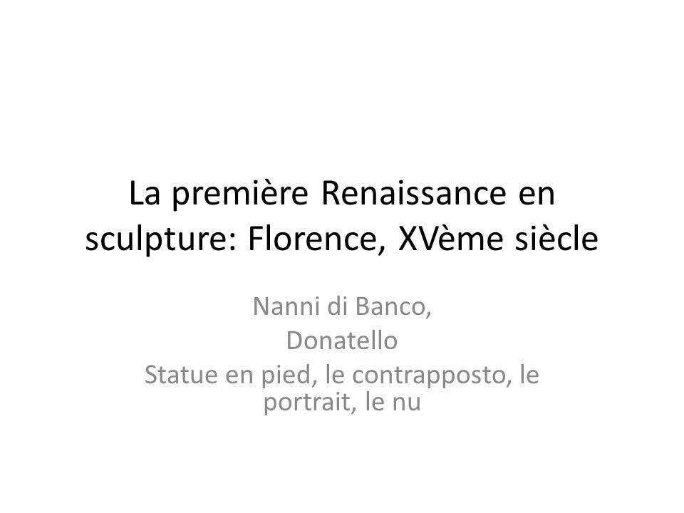 La première Renaissance en sculpture: Florence, XVème siècle Nanni di Banco, Donatello Statue en pied, le contrapposto, le portrait, le nu