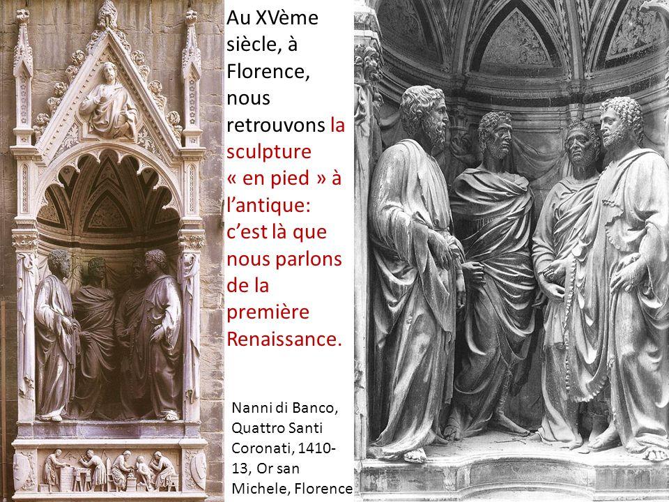 Nanni di Banco, Quattro Santi Coronati, 1410- 13, Or san Michele, Florence Au XVème siècle, à Florence, nous retrouvons la sculpture « en pied » à lantique: cest là que nous parlons de la première Renaissance.
