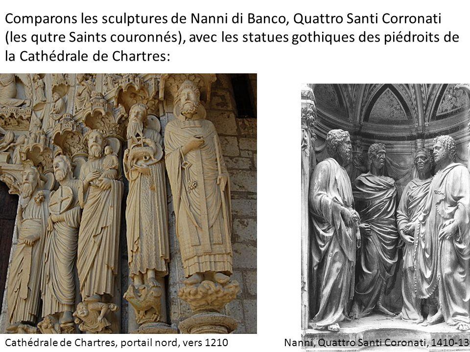 Comparons les sculptures de Nanni di Banco, Quattro Santi Corronati (les qutre Saints couronnés), avec les statues gothiques des piédroits de la Cathédrale de Chartres: Cathédrale de Chartres, portail nord, vers 1210Nanni, Quattro Santi Coronati, 1410-13