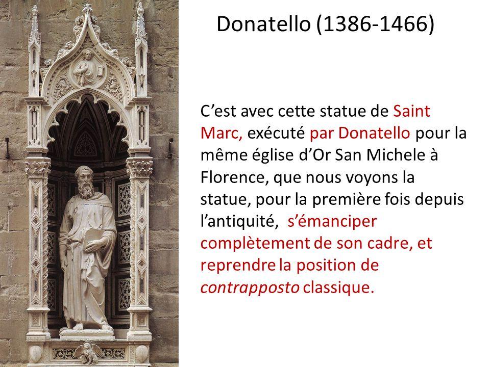 Cest avec cette statue de Saint Marc, exécuté par Donatello pour la même église dOr San Michele à Florence, que nous voyons la statue, pour la première fois depuis lantiquité, sémanciper complètement de son cadre, et reprendre la position de contrapposto classique.
