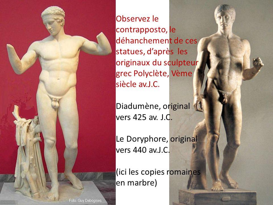Observez le contrapposto, le déhanchement de ces statues, daprès les originaux du sculpteur grec Polyclète, Vème siècle av.J.C. Diadumène, original ve