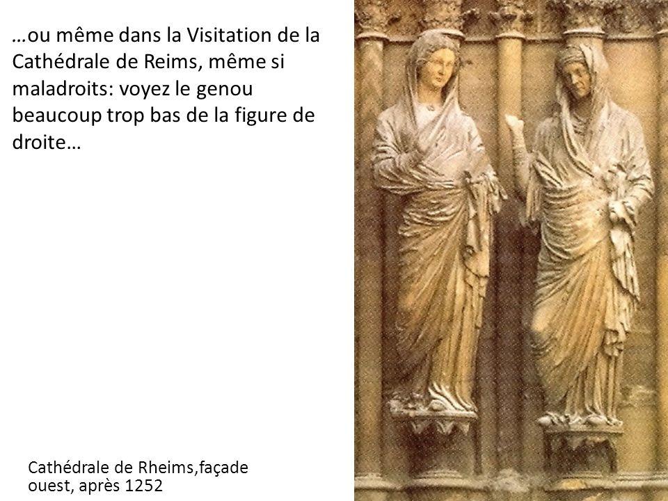 Cathédrale de Rheims,façade ouest, après 1252 …ou même dans la Visitation de la Cathédrale de Reims, même si maladroits: voyez le genou beaucoup trop bas de la figure de droite…