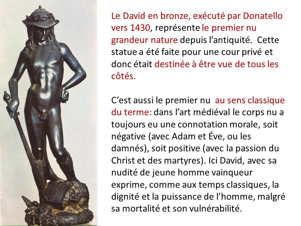 Le David en bronze, exécuté par Donatello vers 1430, représente le premier nu grandeur nature depuis lantiquité.