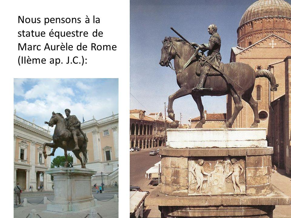 Nous pensons à la statue équestre de Marc Aurèle de Rome (IIème ap. J.C.):