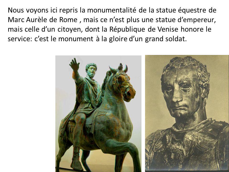 Nous voyons ici repris la monumentalité de la statue équestre de Marc Aurèle de Rome, mais ce nest plus une statue dempereur, mais celle dun citoyen,