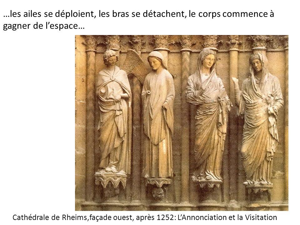 Cathédrale de Rheims,façade ouest, après 1252: LAnnonciation et la Visitation …les ailes se déploient, les bras se détachent, le corps commence à gagn